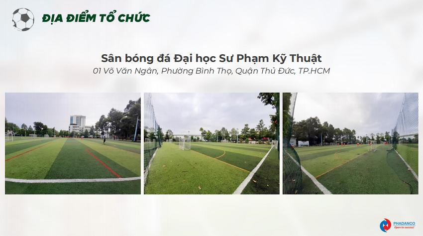 Địa điểm tổ chức: Sân bóng đá Đại học Sư Phạm Kỹ Thuật   01 Võ Văn Ngân, Phường Bình Thọ, Quận Thủ Đức, TP. HCM